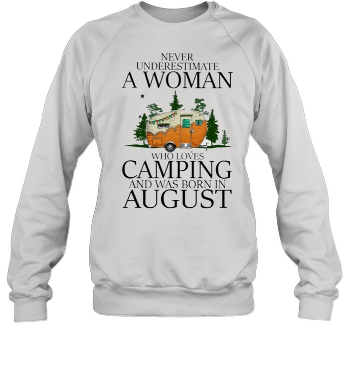 Never underestimate a woman who loves camping and was born in August shirt Unisex Sweatshirt