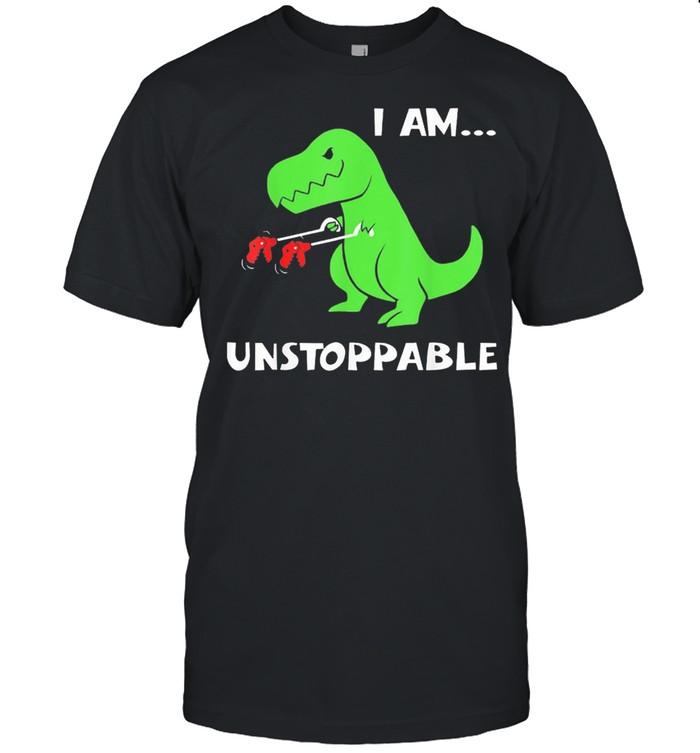 Dinosaur I am unstoppable shirt