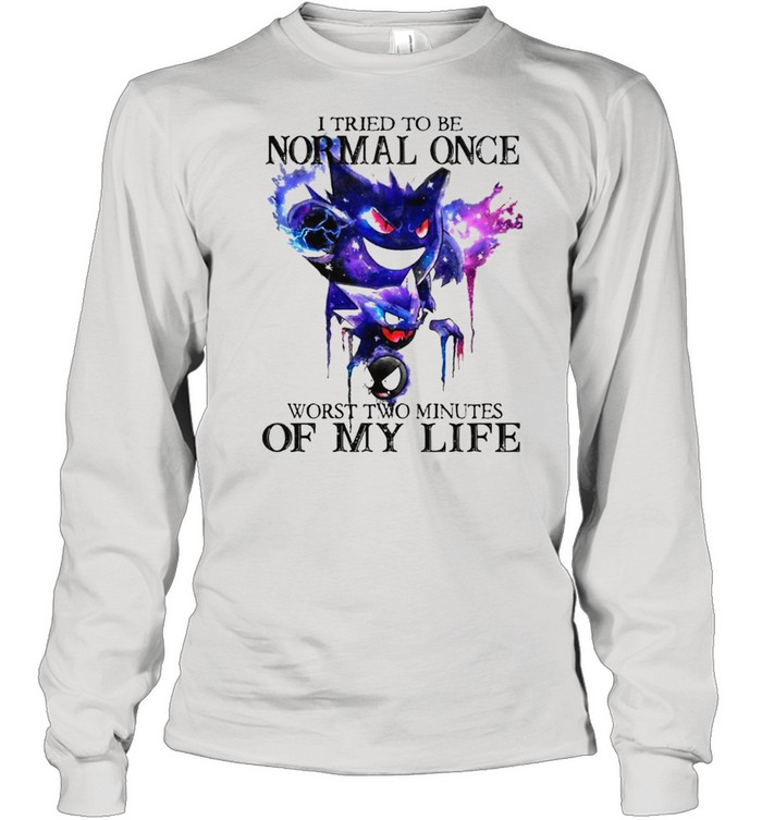 I tried to be normal once worst two minutes of my life shirt Long Sleeved T-shirt