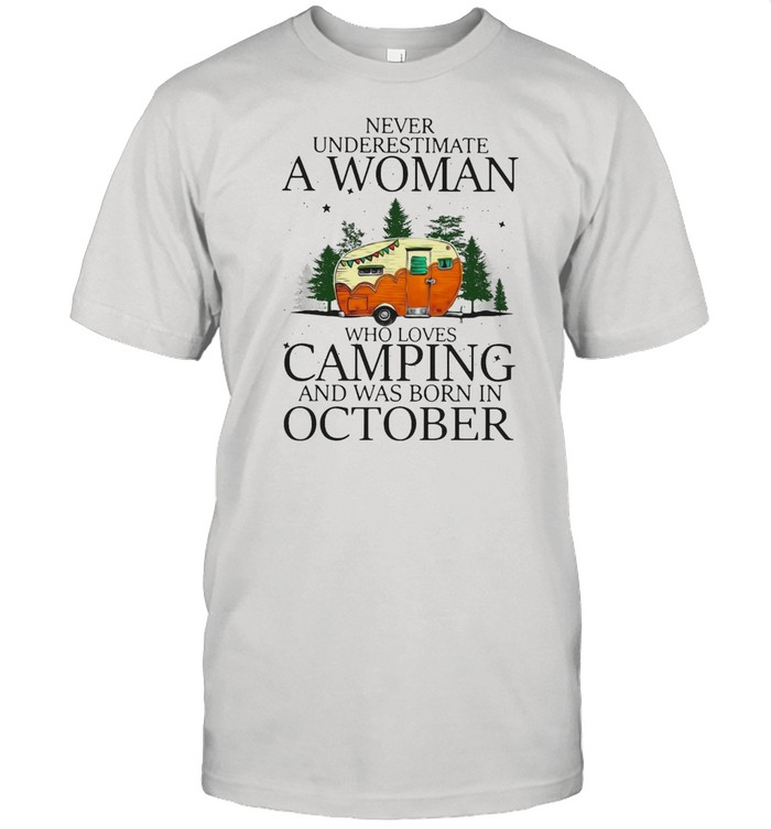 Never Underestimate A Woman Who Loves Camping And Was Born In October T-shirt