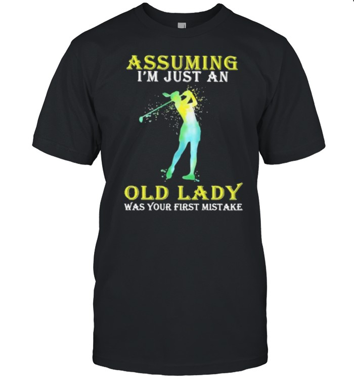 Assuming I'm Just An Old Lady Was Your First Mistake Golf Shirt