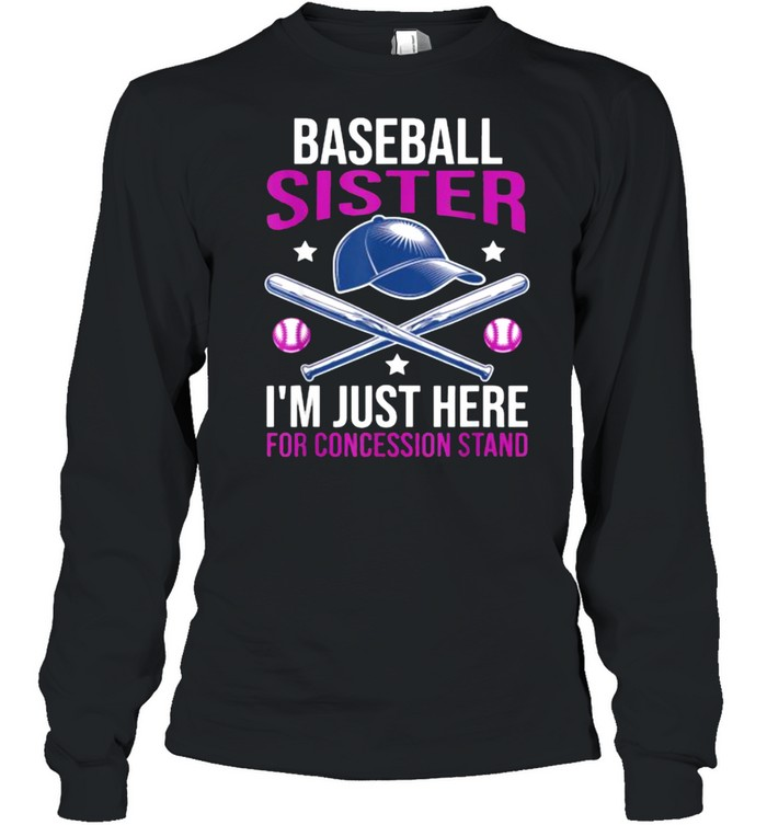 Baseball Sister I'M Just Here For Concession Stand T- Long Sleeved T-shirt