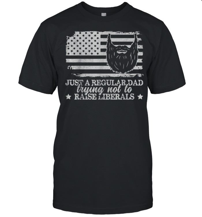 Just a Regular Dad Trying Not to Raise Liberals American FLag T- Classic Men's T-shirt