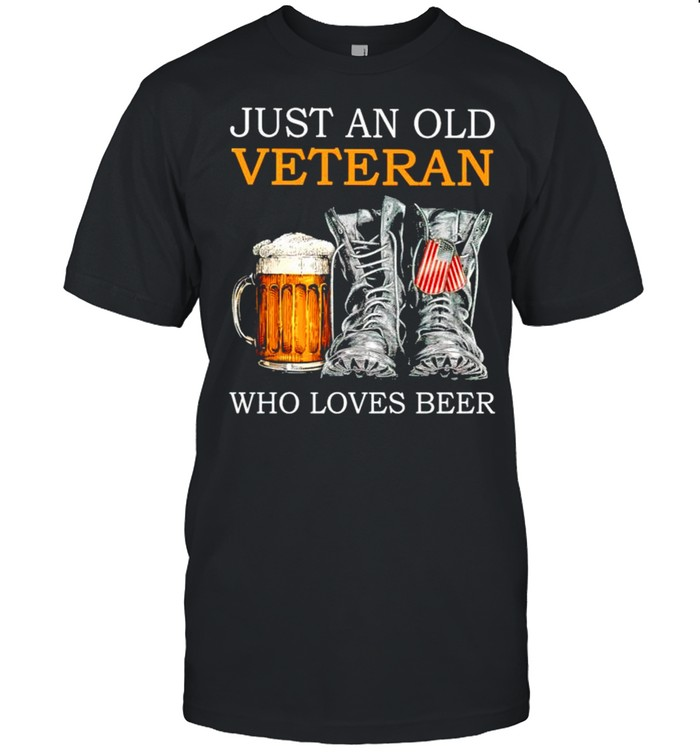 Just an old Veteran who loves beer shirt