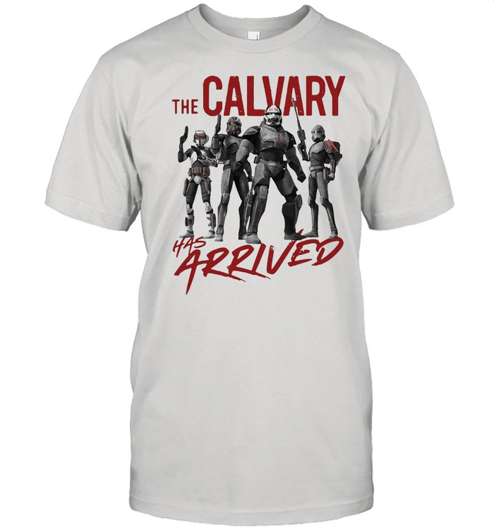 Star Wars The Bad Batch The Calvary Has Arrived T-shirt