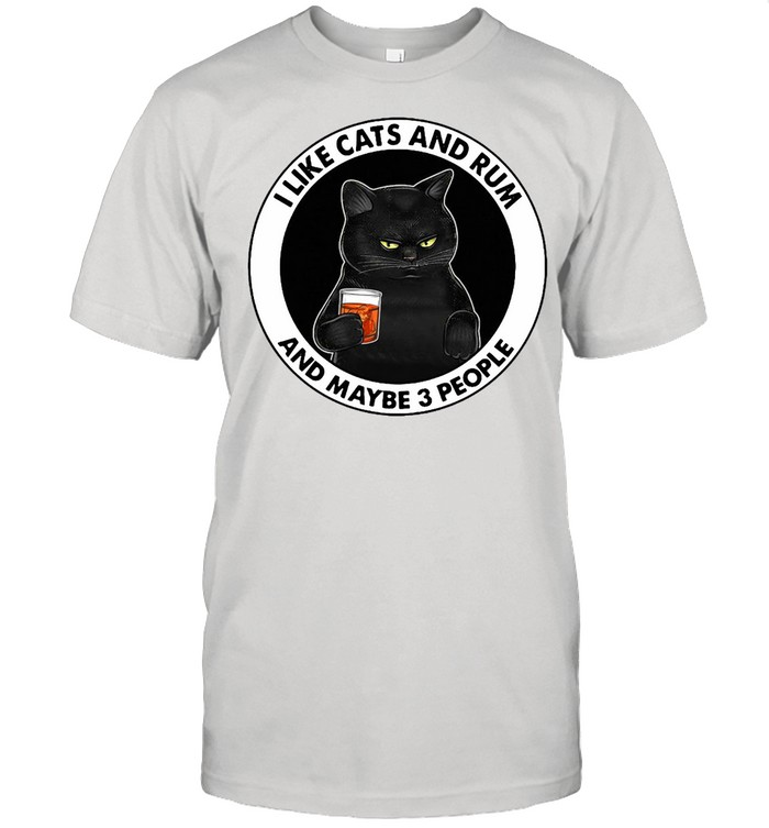 Black Cat I Like Cats And Rum And Maybe 3 People T-shirt