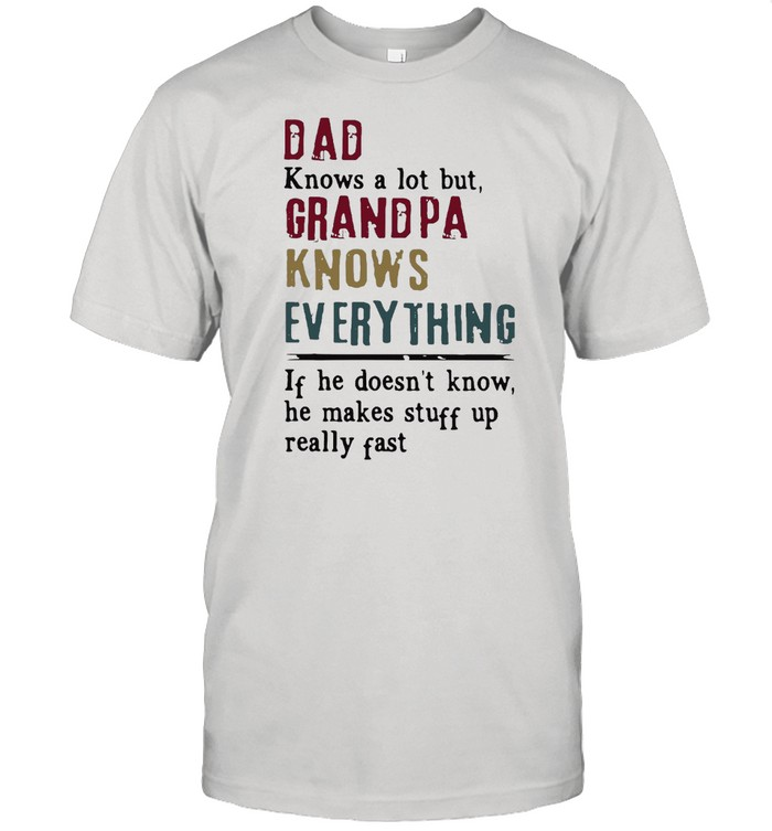 Dad Knows A Lot But Grandpa Knows Everything Father's Day T-shirt