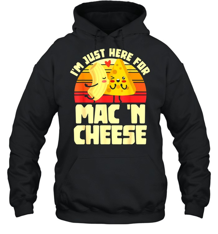I'm Just Here For Mac 'N Cheese Noodles Pastas shirt Unisex Hoodie
