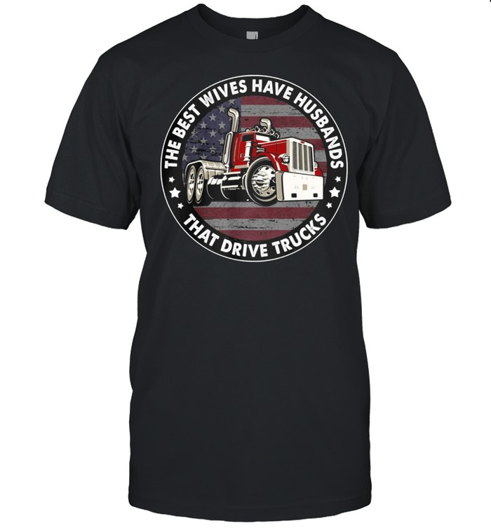 The Best Wives Have Husbands That Drive Trucks American Flag shirt
