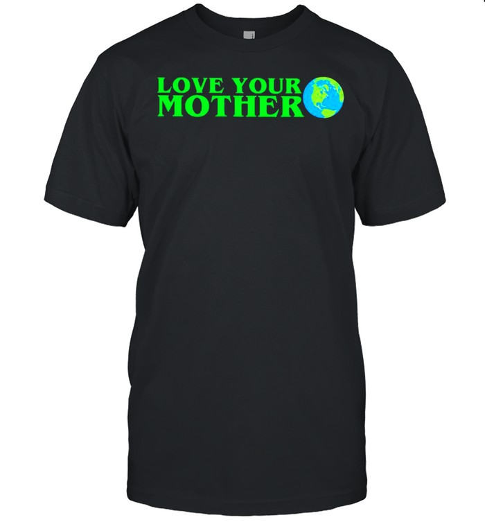 Earth love your mother shirt Classic Men's T-shirt
