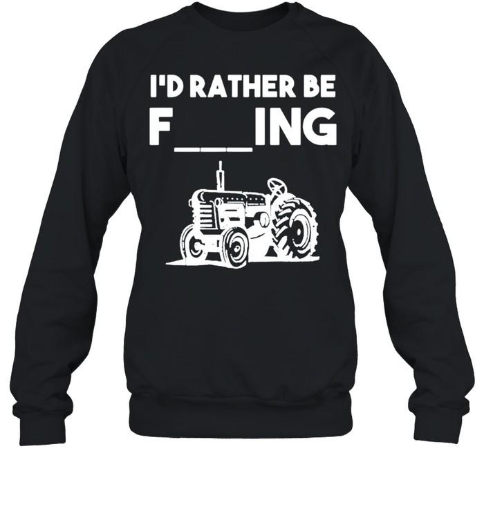 Id rather be farming shirt Unisex Sweatshirt