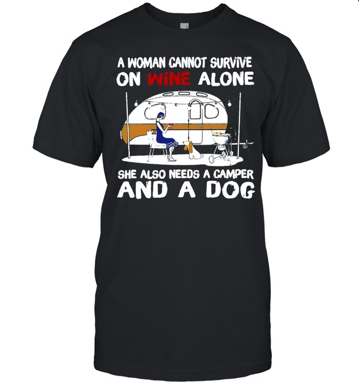 A Woman Cannot Survive On Wine Alone She Also Needs A Camper And A Dog T-shirt