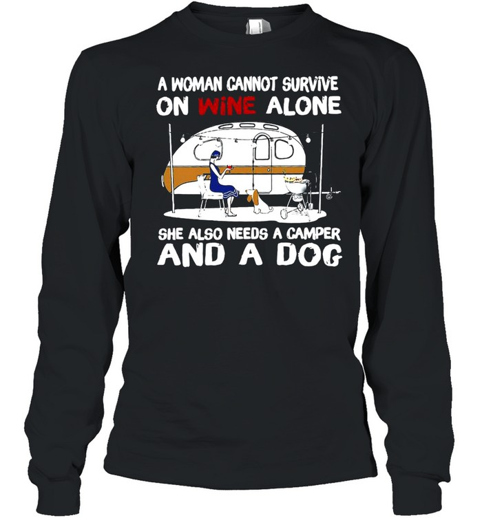 A Woman Cannot Survive On Wine Alone She Also Needs A Camper And A Dog T-shirt Long Sleeved T-shirt