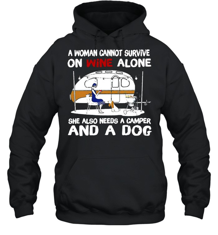 A Woman Cannot Survive On Wine Alone She Also Needs A Camper And A Dog T-shirt Unisex Hoodie