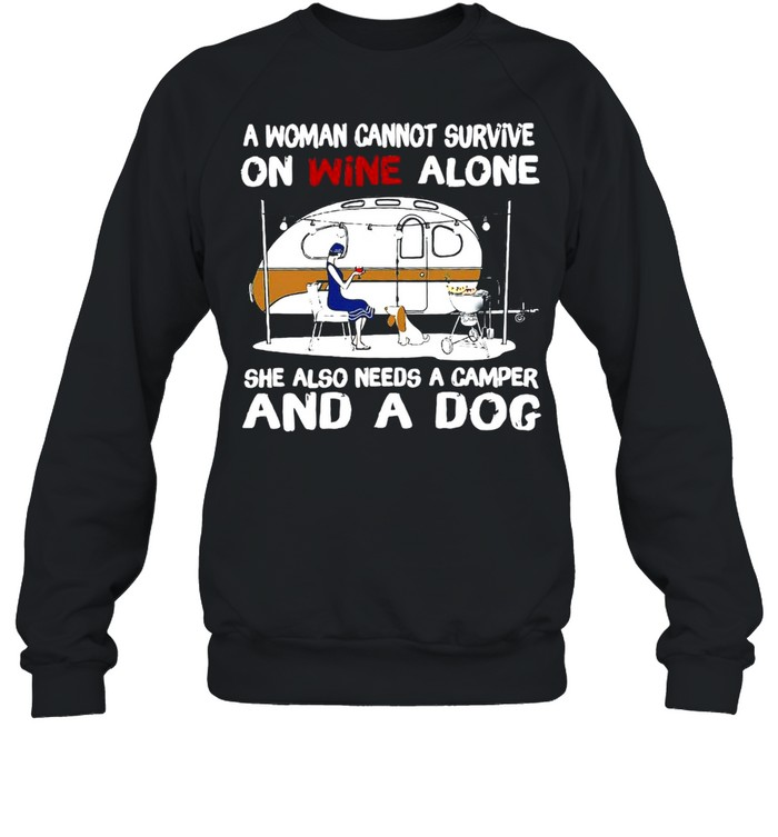 A Woman Cannot Survive On Wine Alone She Also Needs A Camper And A Dog T-shirt Unisex Sweatshirt