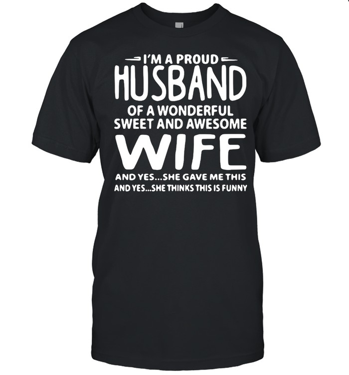 I'm A Proud Husband Of A Wonderful Sweet And Awesome Wife T-shirt