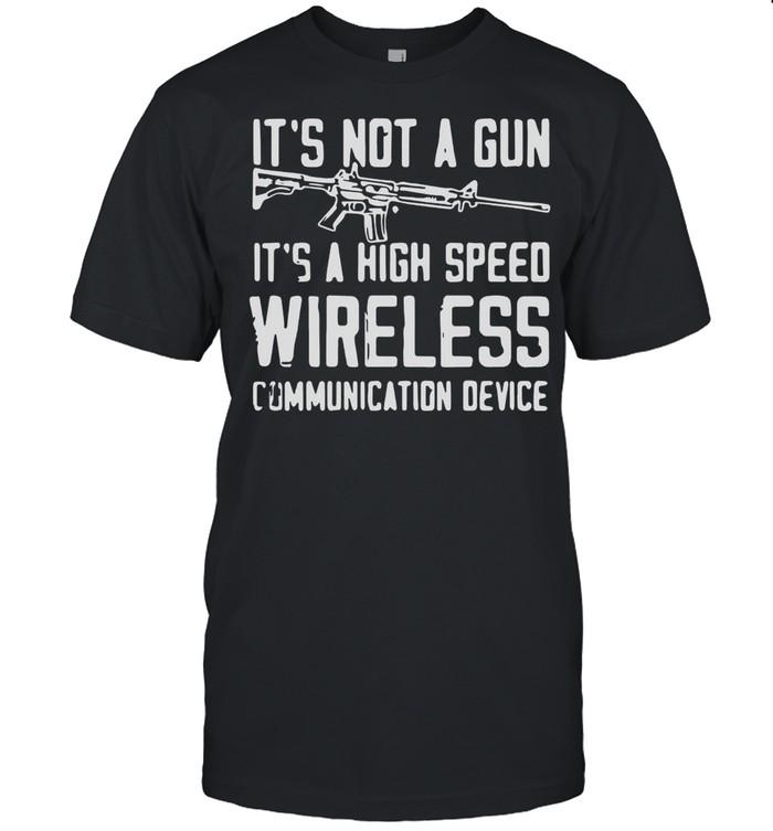 It's Not A Gun It's A High Speed Wireless Communication Device T-shirt