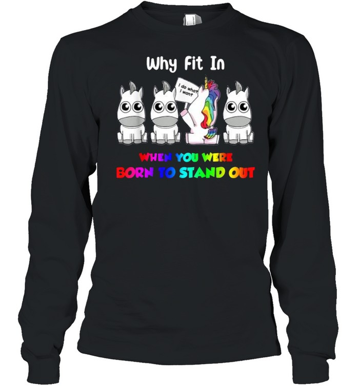 Why Fit In When You Were Born To Stand Out Unicorn LGBT T- Long Sleeved T-shirt