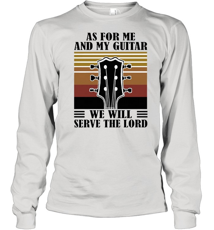 As for me and my Guitar we will serve the lord vintage shirt Long Sleeved T-shirt