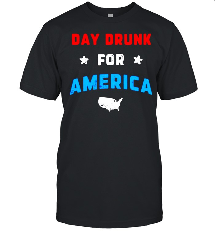 Day drunk for America shirt