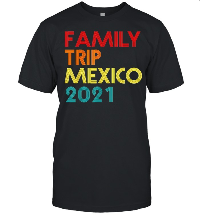 Family Trip 2021 Mexico Vacation Vintage T-Shirt