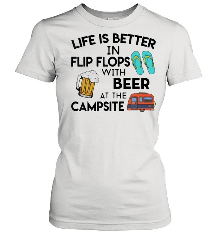 Life is better in flip flops with beer at the campsite shirt Classic Women's T-shirt