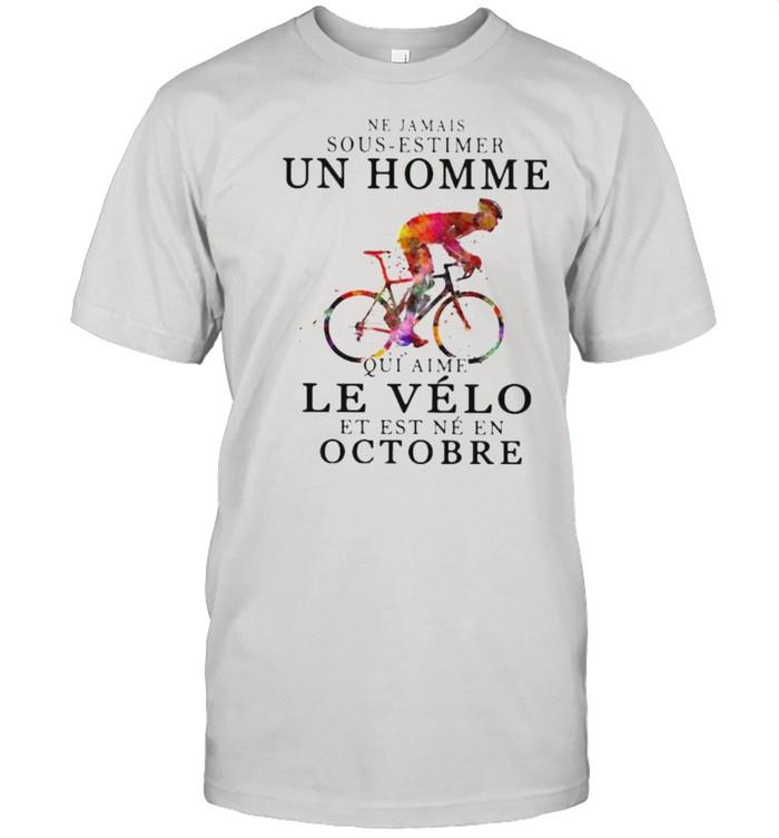 Ne jamais sous estimer un homme le velo est ne en octobre bikecycle watercolor shirt