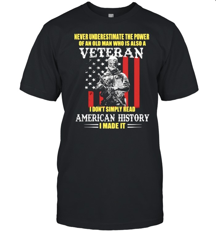 Never underestimate the power of an old man who is also a veteran american history usa flag shirt