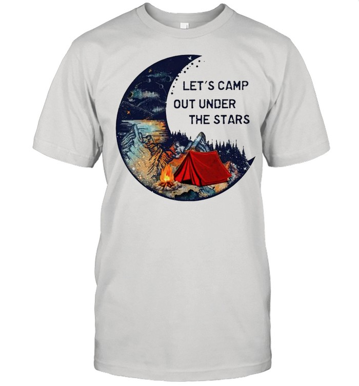 Lets camp out under the stars shirt