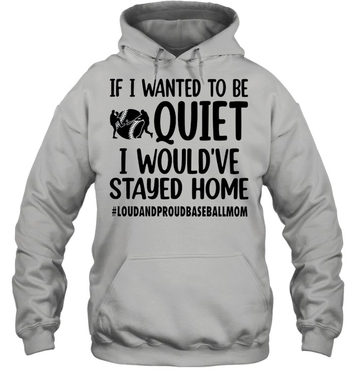 If I wanted to be quiet I would've stayed home shirt Unisex Hoodie