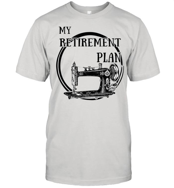 Sewing machine my retirement plan shirt