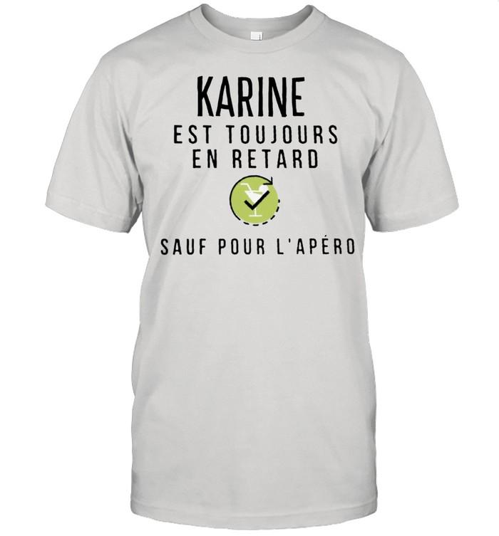 Karine Est Toujours En Retard Sauf Pour Lapero shirt