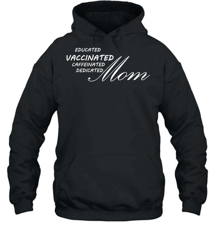 Educated vaccinated caffeinated dedicated Mom shirt Unisex Hoodie
