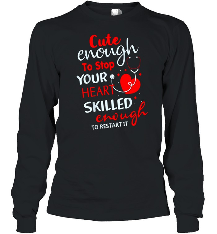 Enough To Stop Your Heart Skilled Enough To Restart It shirt Long Sleeved T-shirt