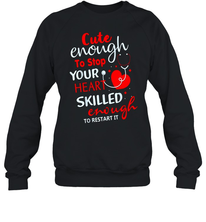 Enough To Stop Your Heart Skilled Enough To Restart It shirt Unisex Sweatshirt