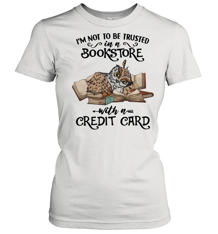 Owl Im Not To Be Trusted In A Bookstore With A Credit Card shirt Classic Women's T-shirt