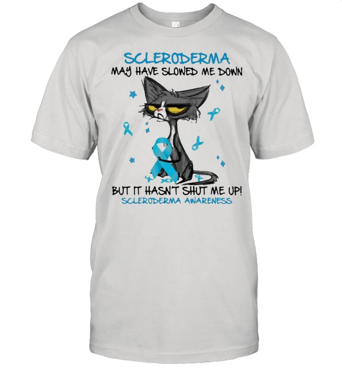 Scleroderma May Have Slowed Me Down But It Hasn't Shut Me Up Awareness Cat Shirt