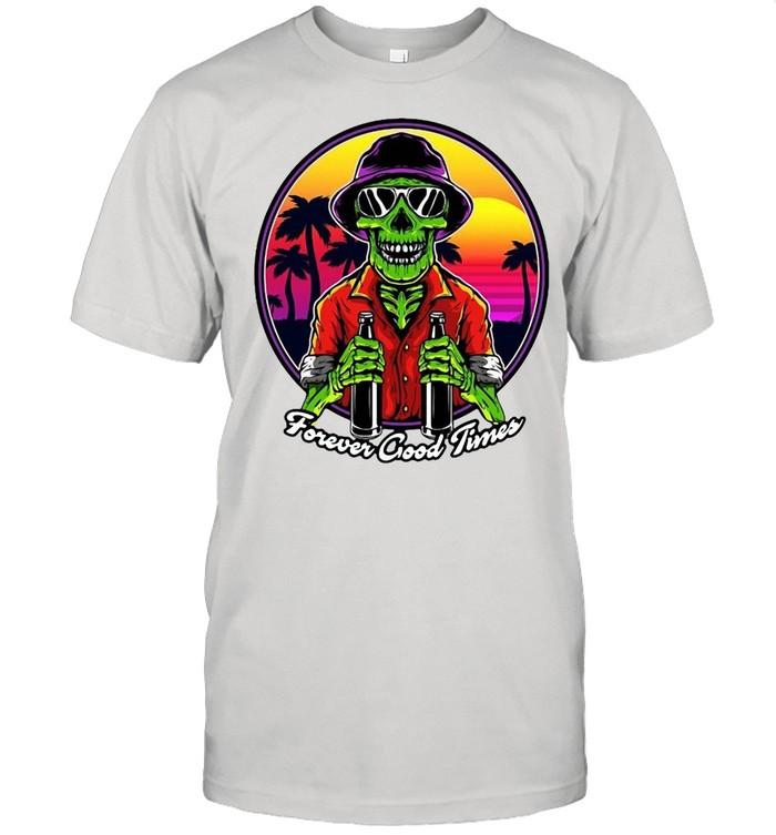 Skeleton Forever Good Times For Alcohol Lovers T-shirt