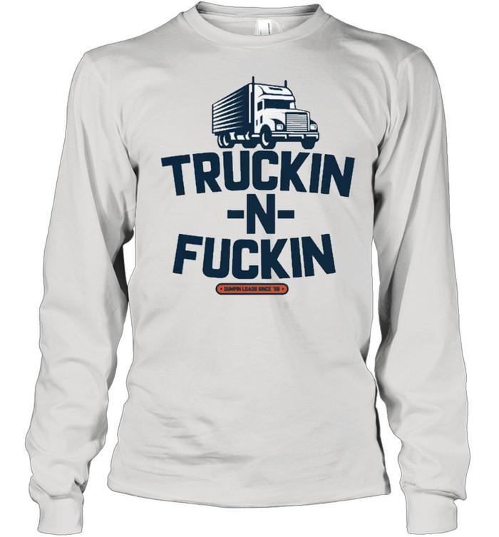 Truckin and fuckin shirt Long Sleeved T-shirt