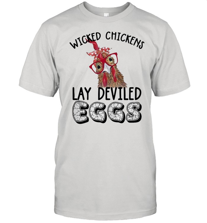 Wicked Chickens Lay Deviled Eggs Chicken T-shirt