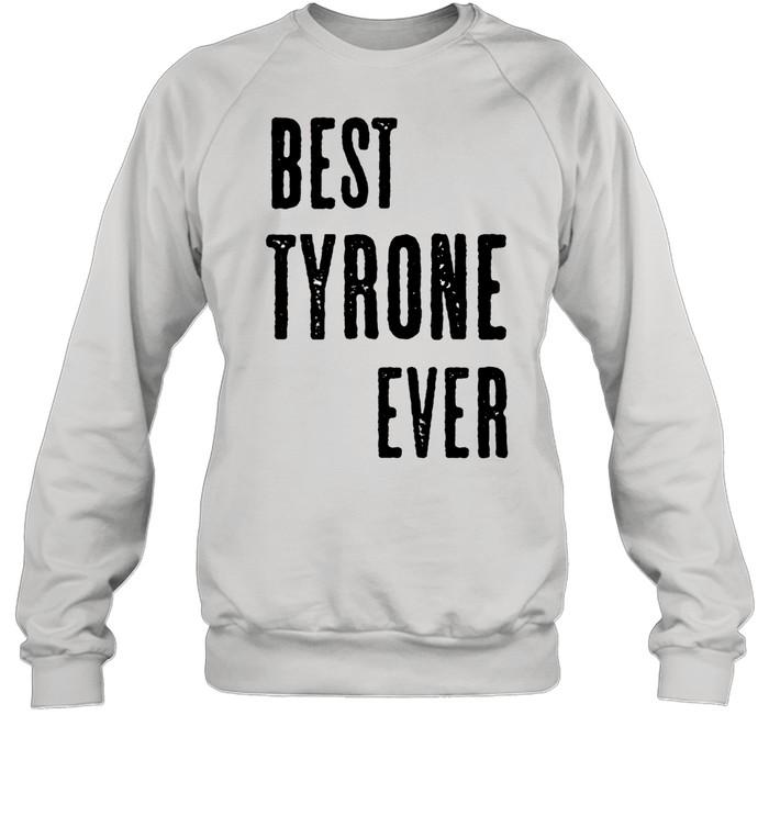 BEST TYRONE EVER Cute Name shirt Unisex Sweatshirt