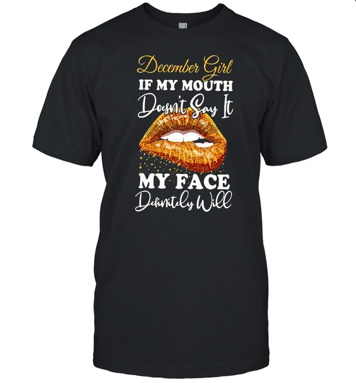 December Girl If My Mouth Doesnt Say It My Face Definitely Will Men shirt Classic Men's T-shirt
