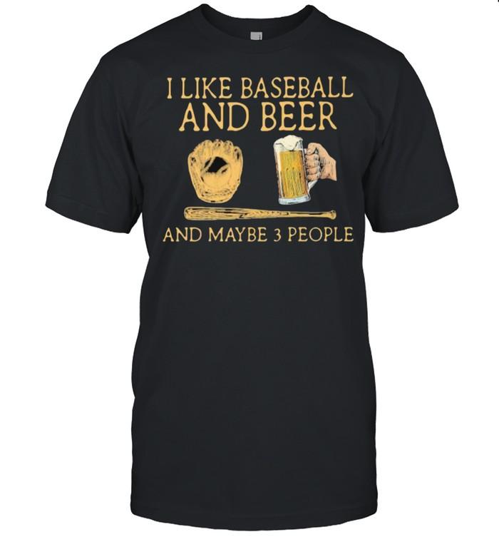 I Like Baseball And Beer And MAybe 3 People Man Shirt