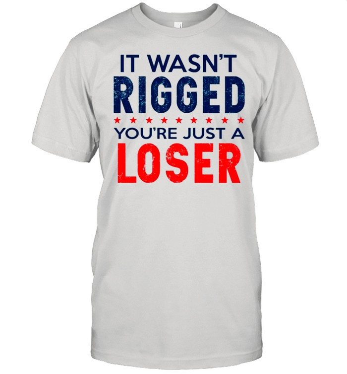 I wasn't rigged you're just a loser shirt Classic Men's T-shirt