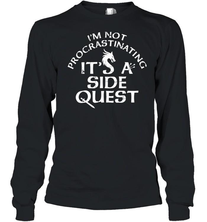 I'm Not Procrastinating It's A Side Quest shirt Long Sleeved T-shirt