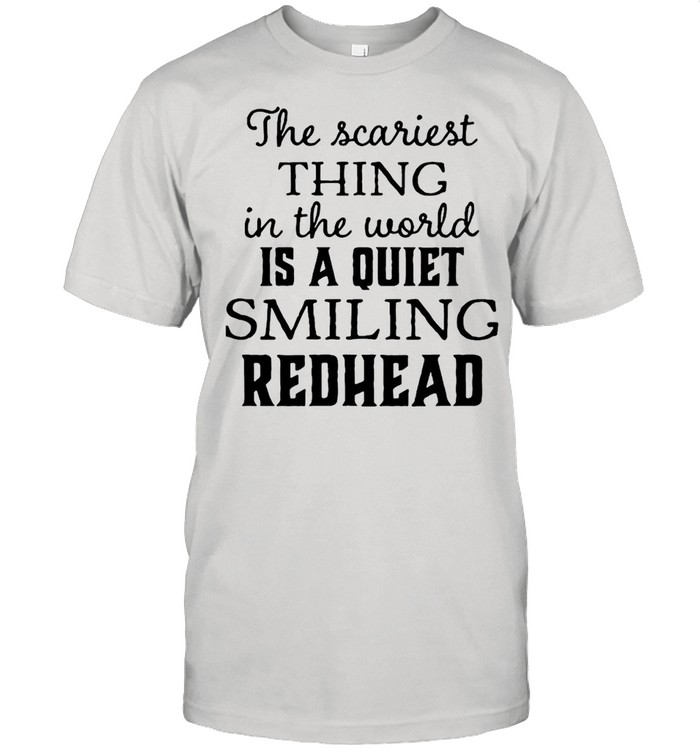 The Scariest Thing In The World Is A Quiet Smiling Redhead T-shirt Classic Men's T-shirt