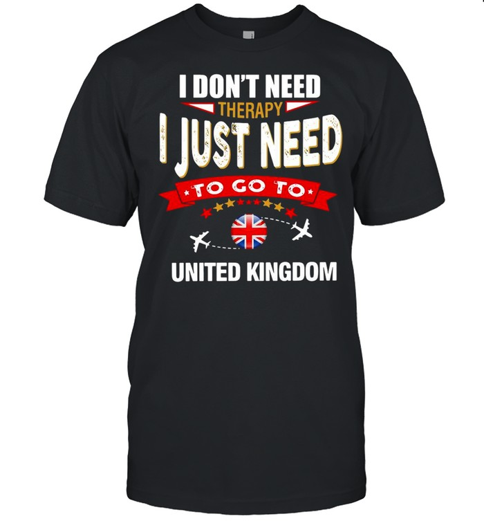 I Don't Need Therapy I Just Need To Go To United Kingdom Retro Lettering T-shirt