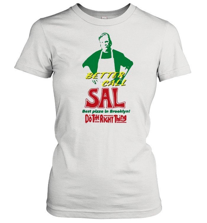 Better call sal best pizza in brooklyn do the right thing shirt Classic Women's T-shirt