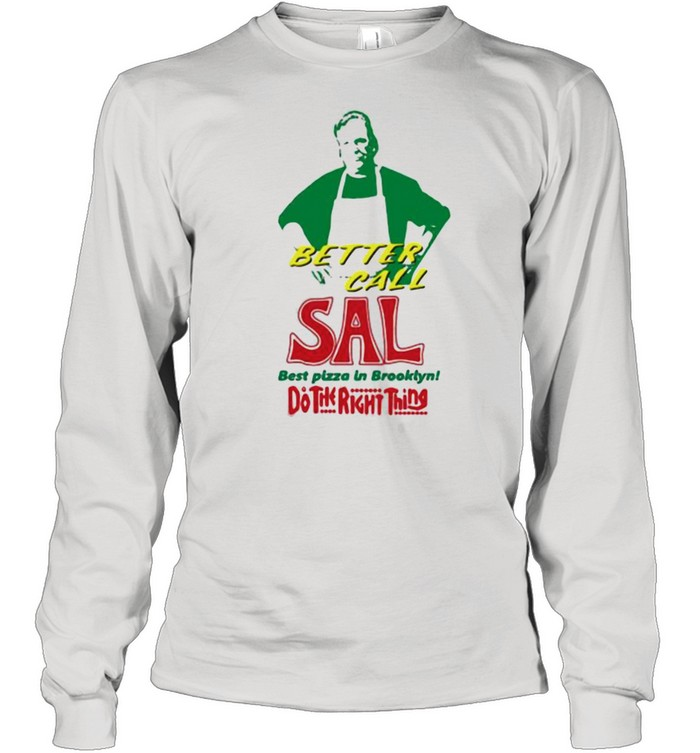 Better call sal best pizza in brooklyn do the right thing shirt Long Sleeved T-shirt