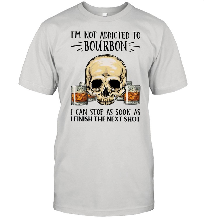 I'm Not Addicted To Bourbon I Can Stop As Soon As I Finish The Next Shot T-shirt Classic Men's T-shirt